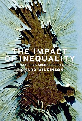 the impact of inequality how to make sick societies healthier