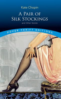 kate chopin a pair of silk stockings essay --- on first looking (and looking once again) into chopin's fiction: kate and ernest and 'a pair of silk stockings' southern literary studies (slst) ed koloski critical essays on kate chopin critical essays on american literature kate chopin's 'a pair of silk stockings'.