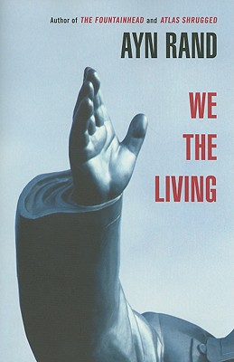ayn essay living rands we Part 1: the history of we the living 1 from airtight to we the living: the drafts of ayn rand's first novel shoshana milgram 2 parallel lives: models and inspirations for characters in we the living scott mcconnell 3 we the living and the rosenbaum family letters dina schein federman 4 russian revolutionary ideology and we the.
