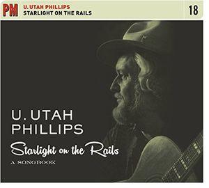 ただ今クーポン発行中です 輸入盤CD Utah Phillips Starlight The Songbook On 休日 Rails: A 通販 激安