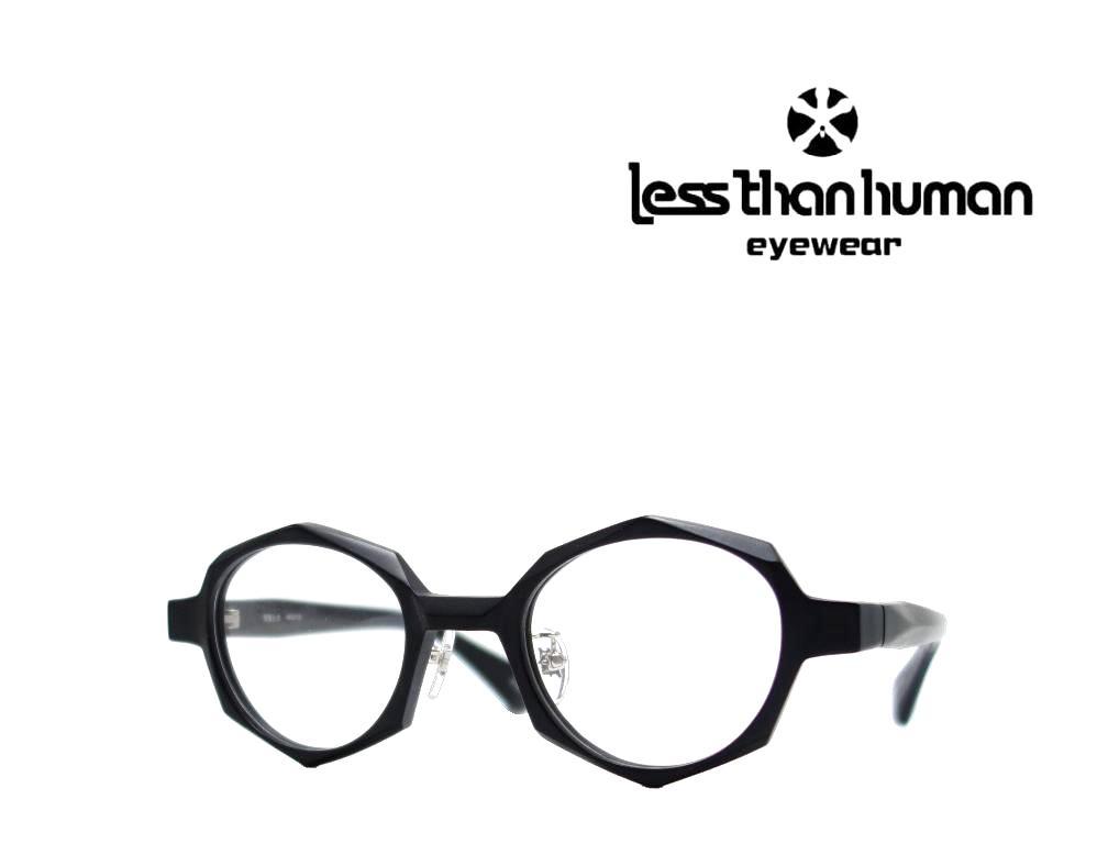 送料無料 【LESS THAN HUMAN】 レスザン ヒューマン メガネフレーム 明鏡止水  5188  マットブラック