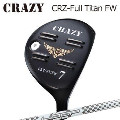 CRAZY CRZ Full Titan FW Loop Prototype FW Fiveクレイジー CRZ フルチタン フェアウェイウッド ループ プロトタイプ FW 5