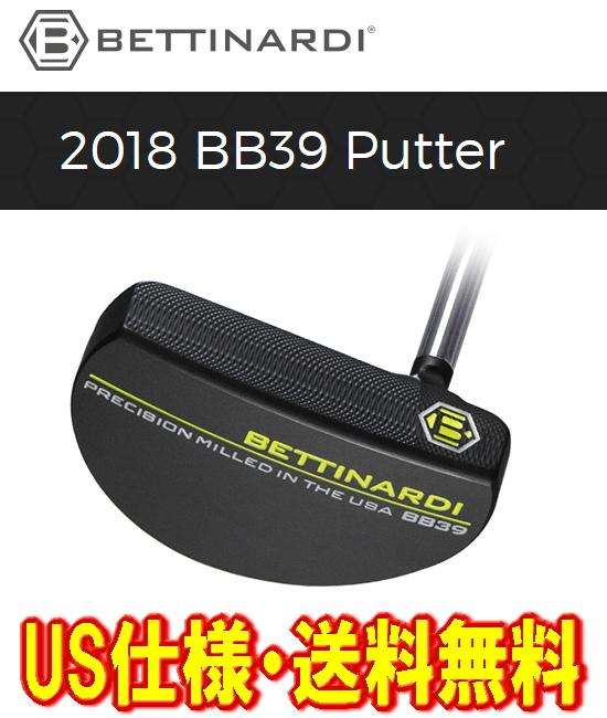 【最終処分・送料無料】BETTINARDI ベティナルディ 2018 BB39 PUTTER パター US仕様 新品!