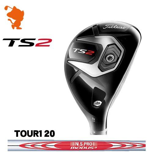 タイトリスト 2019 TS2 ユーティリティTitleist TS2 UTILITYNSPRO MODUS3 TOUR120 スチールシャフトメーカーカスタム 日本モデル