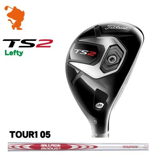 タイトリスト 2019 TS2 レフティ ユーティリティTitleist TS2 Lefty UTILITYNSPRO MODUS3 TOUR105 スチールシャフトメーカーカスタム 日本モデル