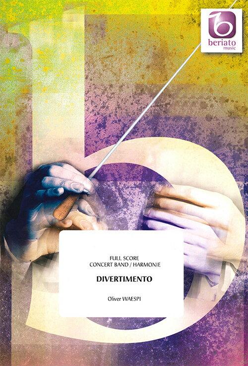 ディヴェルティメント作曲:オリヴァー・ヴェ―スピDivertimentoOliver Waespi【吹奏楽 楽譜セット】
