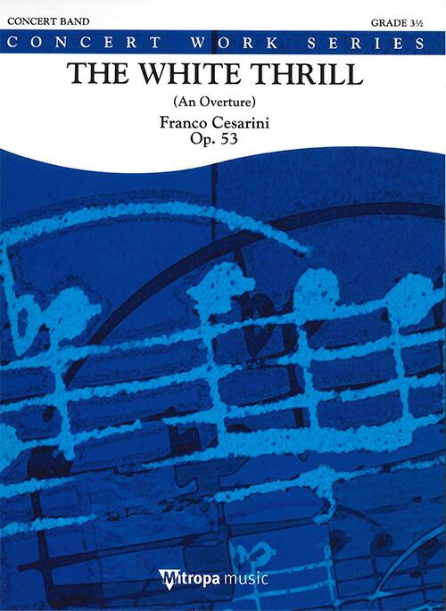 ホワイト・スリル 作品53作曲:フランコ・チェザリーニThe White Thrill (An Overture) Op.53【吹奏楽 楽譜セット】