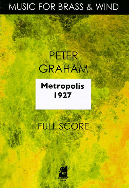 メトロポリス 1927 作曲:ピーター・グレイアム Metropolis 1927/Peter Graham【吹奏楽 フルスコア】