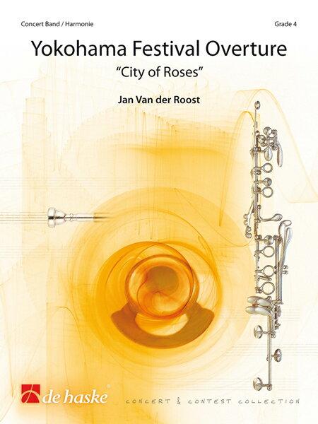"""【取寄 約10日間】横浜音祭り序曲 ~ シティ・オブ・ローズ ~ 作曲:ヤン・ヴァンデルロースト Yokohama Festival Overture""""City of Roses""""Jan Van der Roost【吹奏楽 楽譜セット】"""
