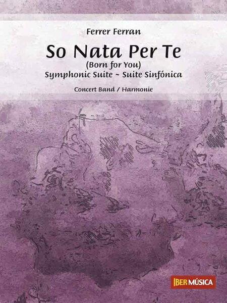 【取寄 約10日間】交響組曲「ソー・ナタ・ペル・テー(あなたのために生まれた)」 作曲:フェルレル・フェルラン So Nata Per Te (Born for You) - Symphonic Suite【吹奏楽 楽譜セット】
