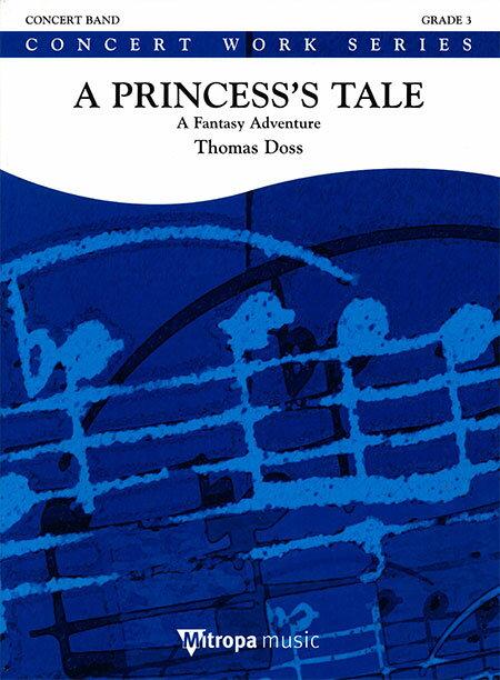 プリンセスの物語~ファンタジー・アドヴェンチャー作曲:トーマス・ドスA Princess's Tale - A Fantasy Adventure【吹奏楽 楽譜セット】