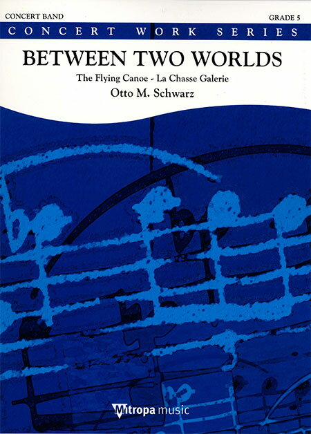 2つの世界のはざまに ~フライング・カヌー~作曲:オットー・M・シュヴァルツBetween Two Worlds, The Flying Canoe - La Chasse GalerieOtto M. Schwarz【吹奏楽 楽譜セット】