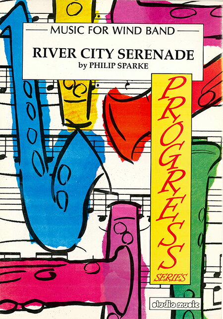 リバー・シティ・セレナーデ作曲:フィリップ・スパークRiver City Serenade【吹奏楽 楽譜セット】