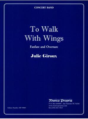 【取寄 約14-30日間】翼とともに 作曲:ジュリー・ジロー To Walk With WingsJulie Giroux【吹奏楽 楽譜セット】