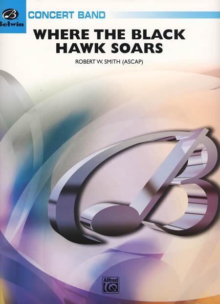 【取寄 約7-14日間】ブラック・ホークの舞うところ 作曲:ロバート・W・スミス Where The Black Hawk Soars【吹奏楽 楽譜セット】