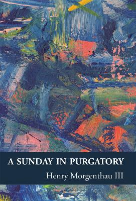 A Sunday In Purgatory Sunday In Purgatory Henry Morgenthau
