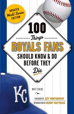 100 Things Royals Fans Should Know /& Do Before They Die