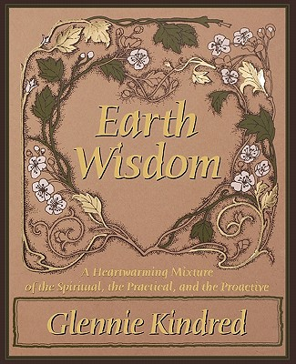 earth wisdom a heartwarming mixture of the spiritual the practical and the proactive