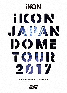 iKON JAPAN DOME TOUR 2017 ADDITIONAL SHOWS(初回生産限定盤)(Blu-ray Disc)/iKON【1000円以上送料無料】