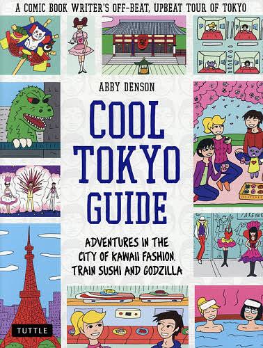 COOL TOKYO GUIDE ADVENTURES IN THE CITY OF SUSHI ABBYDENSON 1000円以上送料無料 FASHION,TRAIN 旅行 超定番 GODZILLA AND KAWAII 贈与