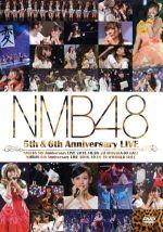 【中古】 NMB48 5th & 6th Anniversary LIVE /NMB48 【中古】afb