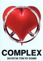 【中古】 COMPLEX 20110730 TOKYO DOME 日本一心 /COMPLEX 【中古】afb