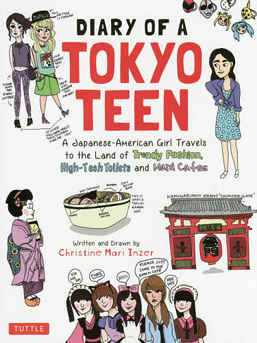 DIARY OF A TOKYO TEEN Japanese‐American 店舗 Girl Travels to the Cafes Fashion,High‐Tech Maid and Land 出色 Trendy 3000円以上送料 Toilets of