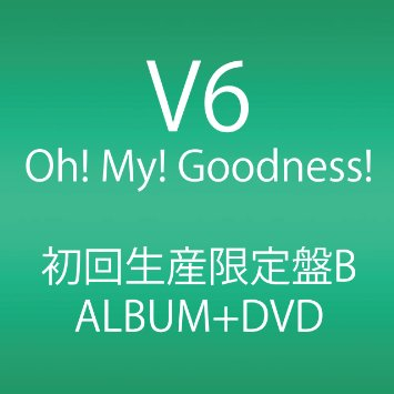 Oh! My! Goodness! (ALBUM+DVD) (初回生産限定B) CD+DVD, Limited Edition V6