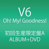 Oh! My! Goodness! (ALBUM+DVD) (初回生産限定A) CD+DVD, Limited Edition V6