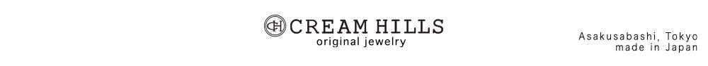 CREAM HILLS:CREAM HILLS クリームヒルズオリジナルアクセサリー公式通販