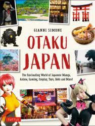 新品 OTAKU 買い取り JAPAN The Fascinating World of 〔著〕 評判 Japanese and SIMONE GIANNI Manga,Anime,Gaming,Cosplay,Toys,Idoles More