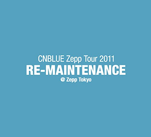 【新品】 CNBLUE Zepp Tour 2011~RE-MAINTENANCE~@Zepp Tokyo [DVD]