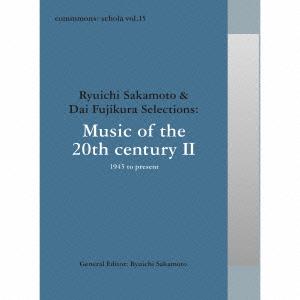 オムニバス/commmons:schola vol.15 Ryuichi Sakamoto & Dai Fujikura Selections:Music of the 20th century II - 1945 to present