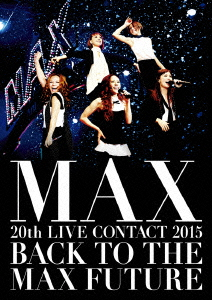 MAX/MAX 20th LIVE CONTACT 2015 BACK TO THE MAX FUTURE