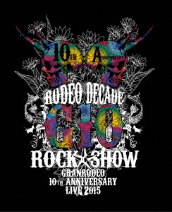 GRANRODEO 10th ANNIVERSARY LIVE 2015 G10 ROCK☆SHOW-RODEO DECADE-BD(Blu-ray Disc)