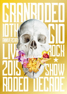GRANRODEO 10th ANNIVERSARY LIVE 2015 G10 ROCK☆SHOW-RODEO DECADE-DVD
