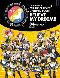 THE IDOLM@STER MILLION LIVE! 3rdLIVE TOUR BELIEVE MY DRE@M!! LIVE Blu-ray 04@OSAKA DAY2(Blu-ray Disc)