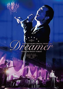 矢沢永吉/EIKICHI YAZAWA SPECIAL NIGHT 2016「Dreamer」IN GRAND HYATT TOKYO
