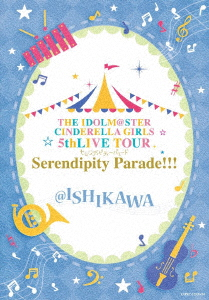 THE IDOLM@STER CINDERELLA GIRLS 5thLIVE TOUR Serendipity Parade!!!@ISHIKAWA(Blu-ray Disc)