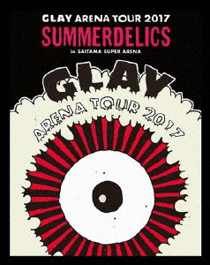 "GLAY/GLAY ARENA TOUR 2017""SUMMERDELICS""in SAITAMA SUPER ARENA(Blu-ray Disc)"