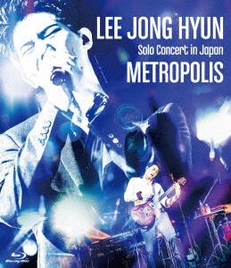 イ・ジョンヒョン(from CNBLUE)/LEE JONG HYUN Solo Concert in Japan -METROPOLIS- at PACIFICO Yokohama(Blu-ray Disc)