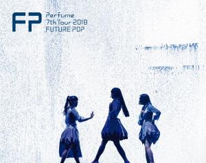 Perfume/Perfume 7th Tour 2018 「FUTURE POP」(初回限定盤)(Blu-ray Disc)