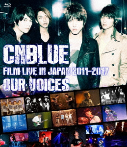 """CNBLUE/CNBLUE:FILM LIVE IN JAPAN 2011-2017 """"OUR VOICES""""(Blu-ray Disc)"""