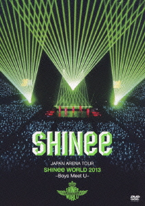 SHINee/JAPAN ARENA TOUR SHINee WORLD 2013~Boys Meet U~
