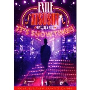 EXILE ATSUSHI/EXILE ATSUSHI LIVE TOUR 2016 IT'S SHOW TIME!!《通常版》 【DVD】
