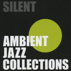 CD-OFFSALE オムニバス SILENT AMBIENT 毎日続々入荷 JAZZ 売れ筋 CD COLLECTIONS