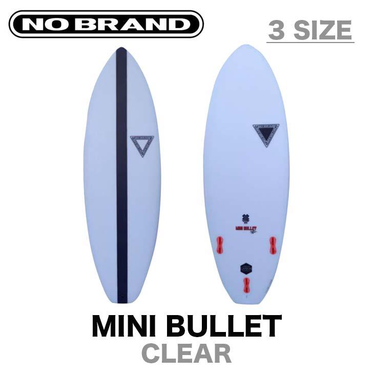 NO BRAND サーフボード ノーブランド MINI BULLET ミニ バレット サイズ:5'5 5'9 5'11 3サイズ カラー:CLEAR サーフィン ショートボード