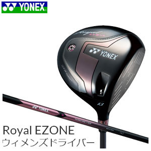 ヨネックスゴルフ YONEX GOLF レディース ゴルフクラブ ドライバー Royal EZONE Women's Driver ロイヤルイーゾーンウィメンズドライバー XELA for Royalシャフト