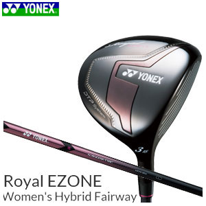 ヨネックスゴルフ YONEX GOLF レディース ゴルフクラブ フェアウェイウッド Royal EZONE Women's Hybrid Fairway ロイヤルイーゾーンウィメンズハイブリッドフェアウェイ XELA for Royalシャフト