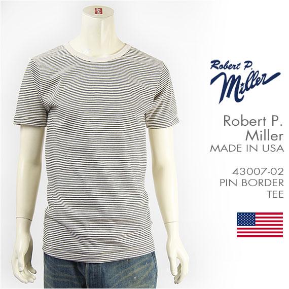 【米国製・国内正規品】Miller ロバート ピー ミラー 半袖 ボーダー Tシャツ Robert P. Miller S/S PIN BORDER T-SHIRT 43007-02【MADE IN USA】